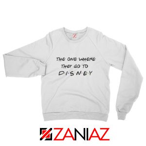 Disney Sweater The One Where They Go to Disney Sweatshirt Gift White