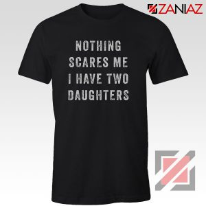 Fathers Day Cheap Tshirt Nothing Scares Me, I Have Two Daughters Black