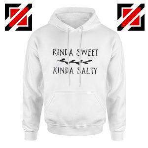 Funny Hoodie Kinda Sweet Kinda Salty Hoodies Gift Unisex White