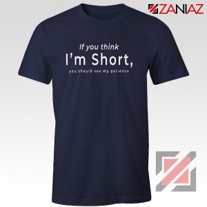 If You Think I'm Short Funny T-shirts Gift For Women Navy Blue