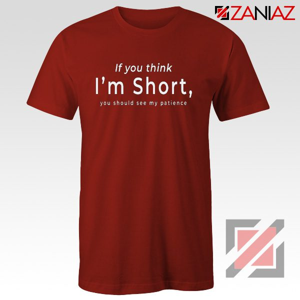 If You Think I'm Short Funny T-shirts Gift For Women Red