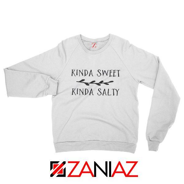 Kinda Sweet Kinda Salty Cheap Sweatshirt Gift Sweater Size S-3XL White