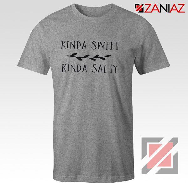 Kinda Sweet Kinda Salty Shirt Top T Shirt Funny Gift for Her Grey