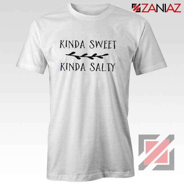Kinda Sweet Kinda Salty Shirt Top T Shirt Funny Gift for Her White