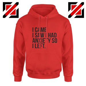 Quotes Gift Hoodie I Came I Saw I Had Anxiety So I Left Hoodies Unisex Red