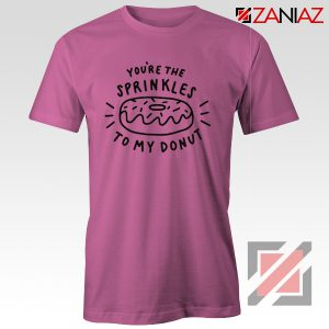 Sprinkles Your Donut T Shirt CHeap Valentines Day Shirt Pink