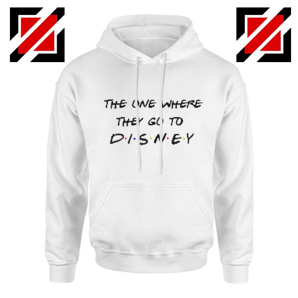The One Where They Go to Disney Hoodie Cheap Gift Unisex White