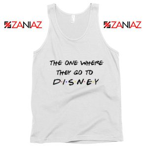 The One Where They Go to Disney Tank Top Funny Tank Top White