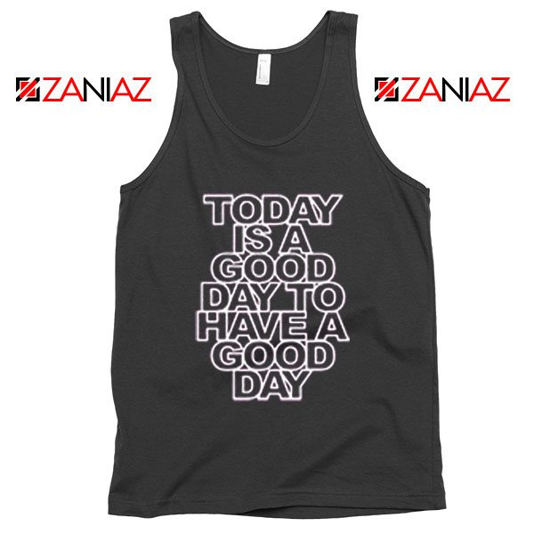 Today is a good Day to Have a Good Day Tank Top Summer Tank Top Black