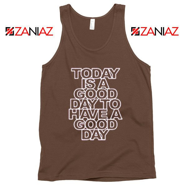 Today is a good Day to Have a Good Day Tank Top Summer Tank Top Brown