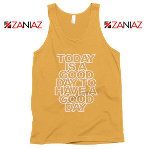 Today is a good Day to Have a Good Day Tank Top Summer Tank Top Sunshine