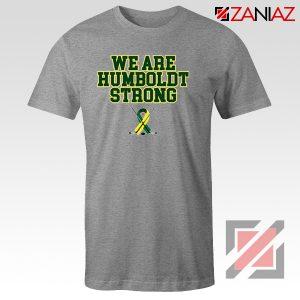 We Are Humboldt Strong T Shirts Humboldt Tee Shirt S-3XL Grey