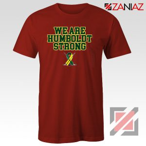 We Are Humboldt Strong T Shirts Humboldt Tee Shirt S-3XL Red