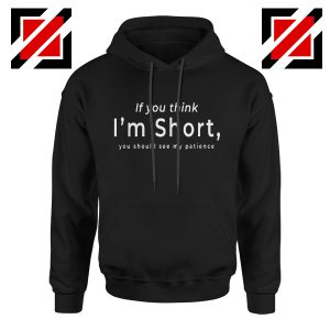 Women Gift Hoodie If You Think I'm Short Funny Hoodies Unisex Black