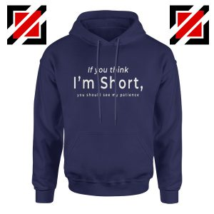Women Gift Hoodie If You Think I'm Short Funny Hoodies Unisex Navy Blue