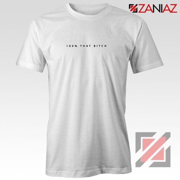 100% That Bitch Shirt Lizzo Lyrics Cheap Shirt Size S-3XL White