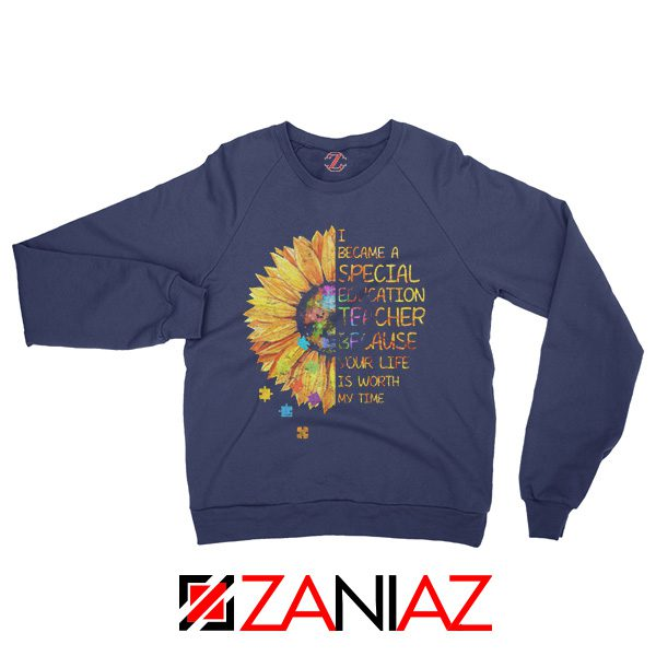 Back To School Teacher Sweatshirt Because Your Life Is Worth My Time Navy Blue