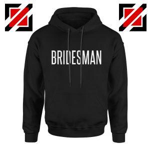 Bridesman Hoodie Cheap Gift Funny Wedding Hoodie Black