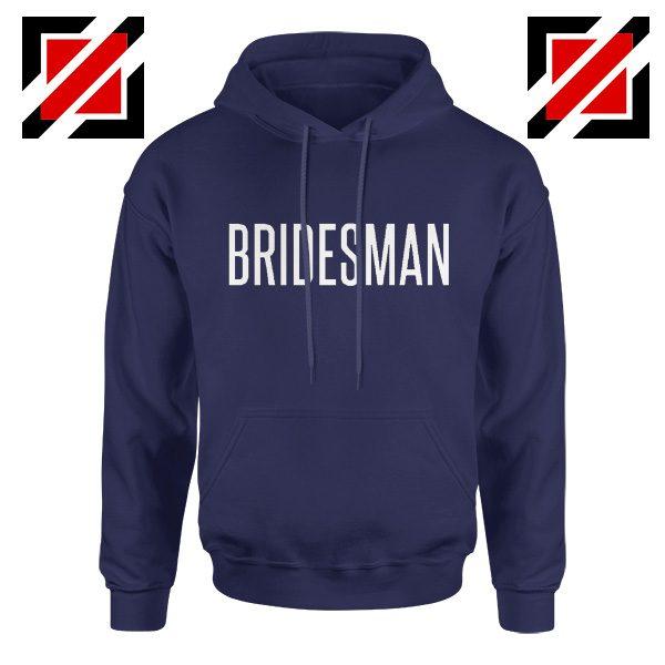 Bridesman Hoodie Cheap Gift Funny Wedding Hoodie Navy