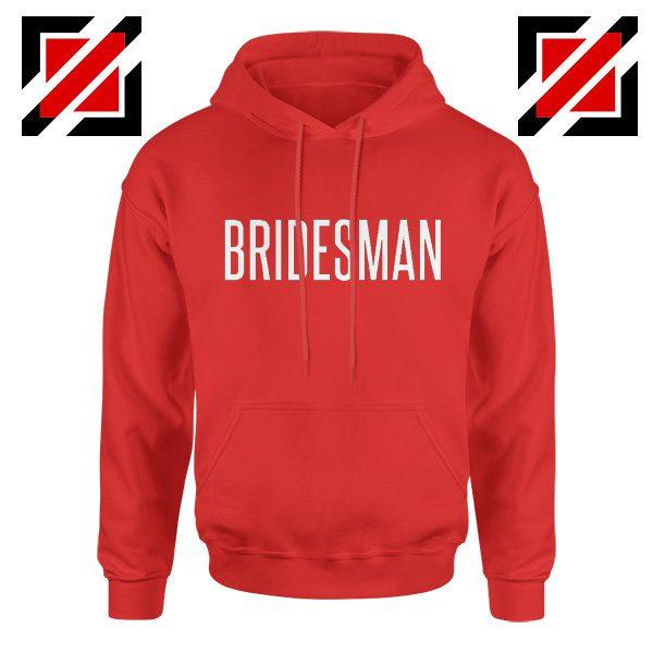 Bridesman Hoodie Cheap Gift Funny Wedding Hoodie Red