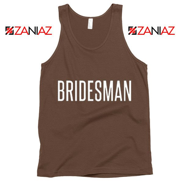 Bridesman Tank Top Cheap Gift Funny Wedding Tank Top Brown