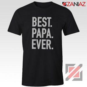 Cheap Best Papa Ever Mens T Shirt Husband Gift Funny T-shirt Black