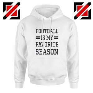 Cheap Cute Football Hoodie Football is my Favorite Season Hoodie White