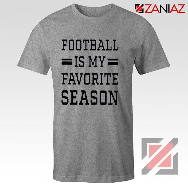 Cheap Football Shirts Football is my Favorite Season Shirt Sport Grey