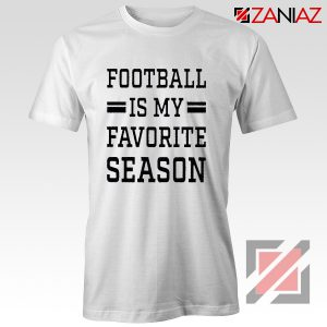 Cheap Football Shirts Football is my Favorite Season Shirt White