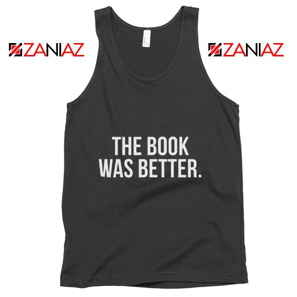 Funny Gift Tank Top The Book Was Better Slogan Tank Top Black
