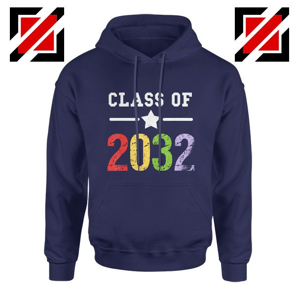 Class Of 2032 Hoodie First Day Of School Hoodie Graduate Gifts Navy Blue