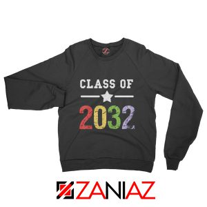 Class Of 2032 Sweatshirt First Day Of School Sweatshirt Graduate Gifts Black