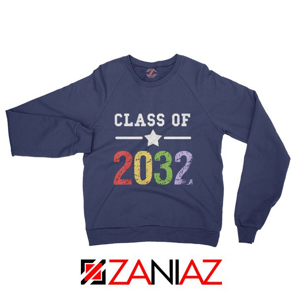 Class Of 2032 Sweatshirt First Day Of School Sweatshirt Graduate Gifts Navy Blue