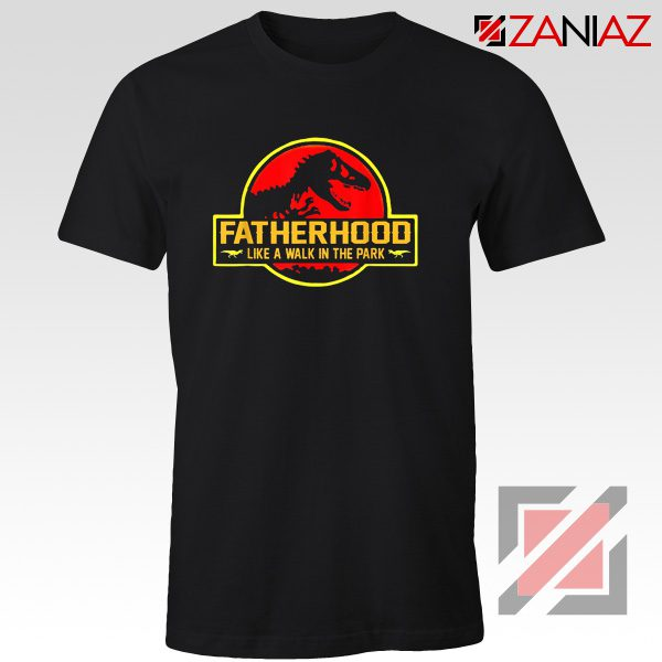 Fatherhood Like A Walk In The Park T-shirt Happy Father's Day Black