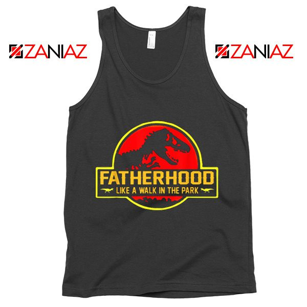 Fatherhood Like A Walk In The Park Tank Top Happy Father's Day Black
