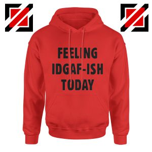 Feeling IDGAF Today Funny Unisex Hoodies Women Offensive Hoodie Red