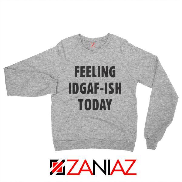 Feeling IDGAF Today Funny Unisex Sweatshirt Women Offensive Sweater Sport Grey