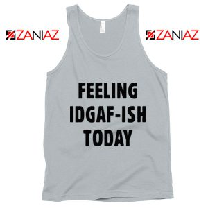 Feeling IDGAF Today Funny Unisex Tank Top Women Offensive Tank Top New Silver