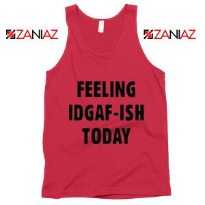 Feeling IDGAF Today Funny Unisex Tank Top Women Offensive Tank Top Red