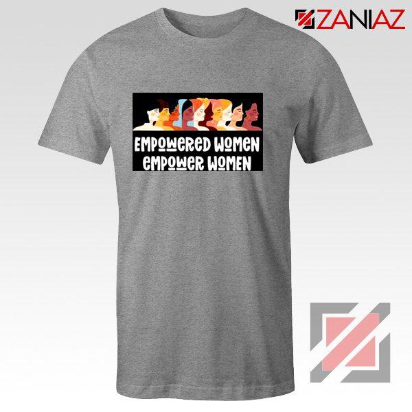 Feminist Shirt Empowered Women T-Shirt Size S-3XL Grey