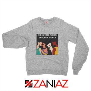 Feminist Sweatshirt Empowered Women Empower Women Grey
