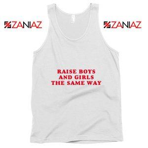 Feminist Tank Top Raise Boys and Girls the Same Way Tank Top White