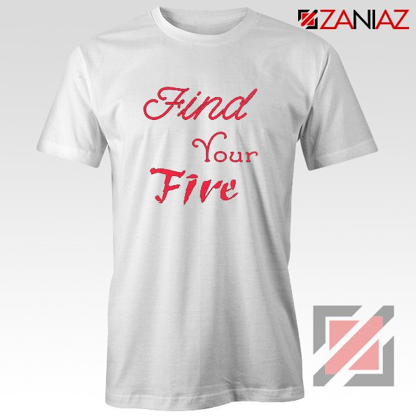 Find Your Fire Shirt Cheap Gifts T Shirt for Women Slogan White