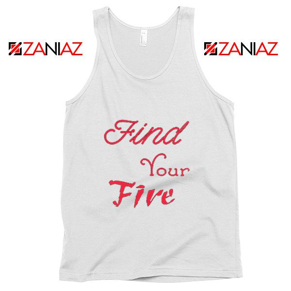 Find Your Fire Tank Top Summer Gifts Tank Top for Women Slogan White