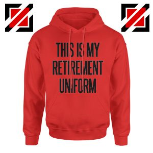 Funny Retirement Gift Hoodie This Is My Retirement Uniform Hoodie Red