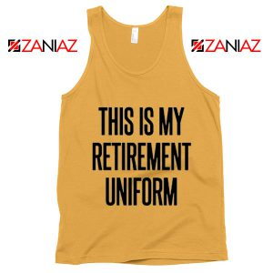Funny Retirement Gift Tank Top This Is My Retirement Uniform Tank Top Sunshine