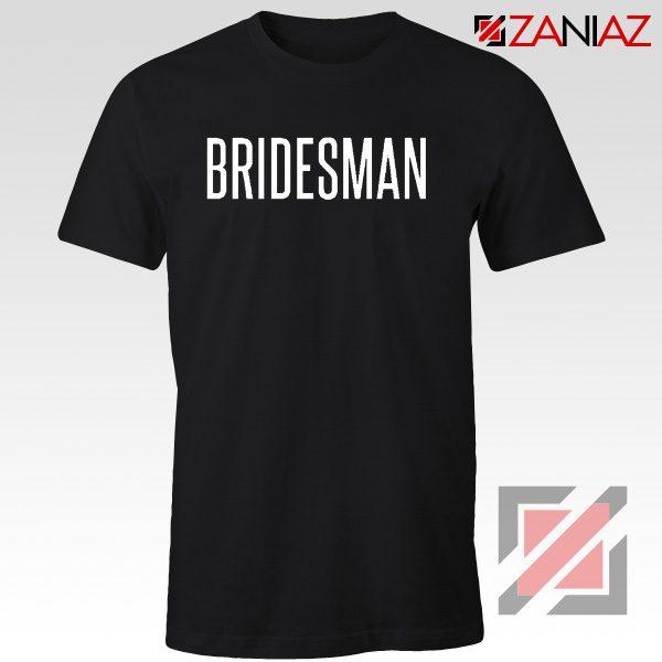 Funny Wedding Bridesman Gift T-Shirt Cheap T Shirt Wedding Black