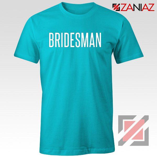 Funny Wedding Bridesman Gift T-Shirt Cheap T Shirt Wedding Light Blue