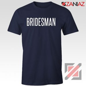 Funny Wedding Bridesman Gift T-Shirt Cheap T Shirt Wedding Navy Blue