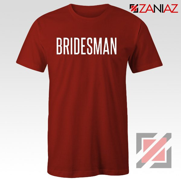 Funny Wedding Bridesman Gift T-Shirt Cheap T Shirt Wedding Red